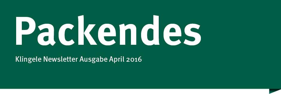 Packendes - Klingele Newsletter Ausgabe April 2016