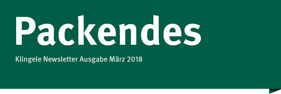 Packendes – Klingele Newsletter Ausgabe März 2018