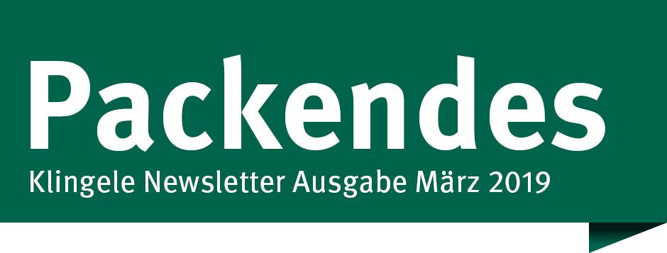 Packendes – Klingele Newsletter Ausgabe März 2019